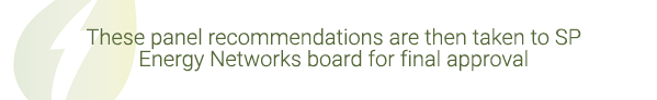 These panel recommendations are then taken to SP Energy Networks board for final approval
